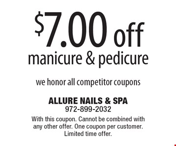 $7.00 off manicure & pedicure we honor all competitor coupons. With this coupon. Cannot be combined with any other offer. One coupon per customer. Limited time offer.