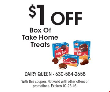$1 Off Box Of Take Home Treats. With this coupon. Not valid with other offers or promotions. Expires 10-28-16.