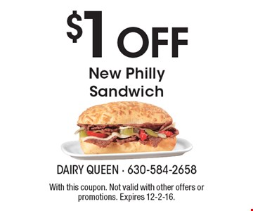 $1 Off New Philly Sandwich. With this coupon. Not valid with other offers or promotions. Expires 12-2-16.