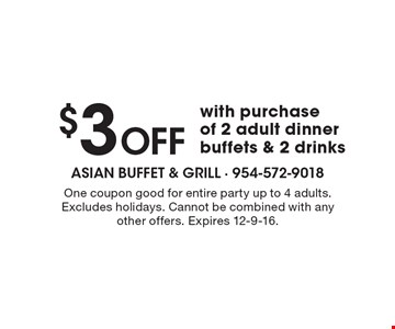 $3 Off with purchase of 2 adult dinner buffets & 2 drinks. One coupon good for entire party up to 4 adults.Excludes holidays. Cannot be combined with any other offers. Expires 12-9-16.