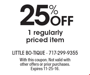25% Off 1 regularly priced item. With this coupon. Not valid with other offers or prior purchases. Expires 11-25-16.
