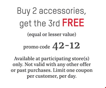 Buy 2 accessories, get the 3rd free (equal or lesser value). Promo code 42-12. Available at participating store(s) only. Not valid with any other offer or past purchases. Limit one coupon per customer, per day.