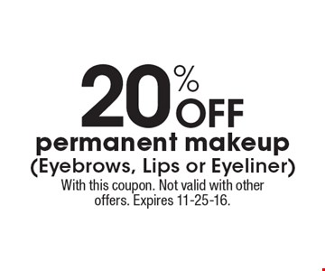 20% Off permanent makeup (Eyebrows, Lips or Eyeliner). With this coupon. Not valid with other offers. Expires 11-25-16.