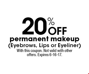 20% Off permanent makeup (Eyebrows, Lips or Eyeliner). With this coupon. Not valid with other offers. Expires 6-16-17.