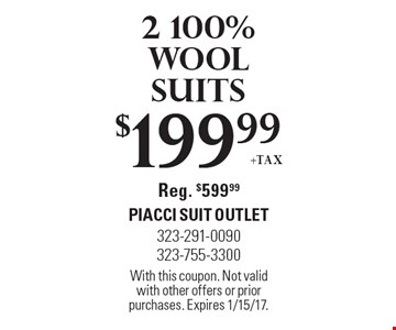 $199.99 +tax for 2 100% Wool suits. Reg. $599.99. With this coupon. Not valid with other offers or prior purchases. Expires 1/15/17.