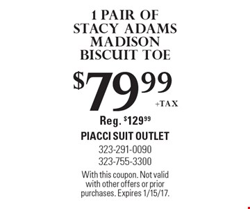 $79.99 +tax for 1 pair of Stacy Adams Madison Biscuit Toe. Reg. $129.99. With this coupon. Not valid with other offers or prior purchases. Expires 1/15/17.