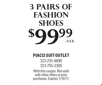 $99.99 +tax for 3 Pairs Of Fashion Shoes. With this coupon. Not valid with other offers or prior purchases. Expires 1/15/17.