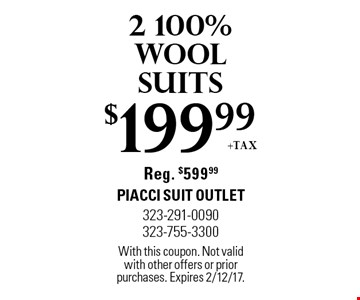$199.99 +tax 2 100% wool suits. Reg. $599.99. With this coupon. Not valid with other offers or prior purchases. Expires 2/12/17.