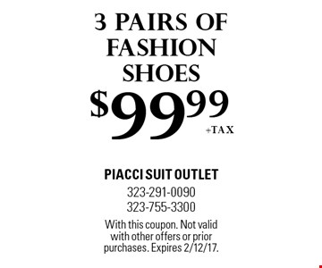 $99.99 +tax 3 pairs of fashion shoes. With this coupon. Not valid with other offers or prior purchases. Expires 2/12/17.