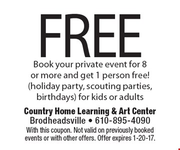 FREE! Book your private event for 8 or more and get 1 person free! (holiday party, scouting parties, birthdays) for kids or adults. With this coupon. Not valid on previously booked events or with other offers. Offer expires 1-20-17.
