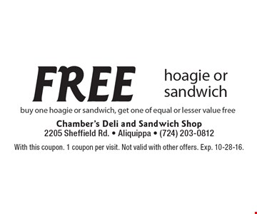 free hoagie or sandwich buy one hoagie or sandwich, get one of equal or lesser value free. With this coupon. 1 coupon per visit. Not valid with other offers. Exp. 10-28-16.