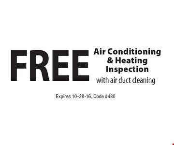 FREE Air Conditioning & Heating Inspection with air duct cleaning. Expires 10-28-16. Code #480
