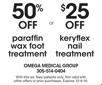 50% off paraffin wax foot treatment OR $25 off keryflex nail treatment. With this ad. New patients only. Not valid with other offers or prior purchases. Expires 12-9-16.