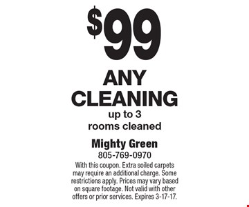 $99 Any Cleaning up to 3 rooms cleaned. With this coupon. Extra soiled carpets may require an additional charge. Some restrictions apply. Prices may vary based on square footage. Not valid with other offers or prior services. Expires 3-17-17.