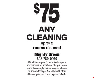 $75 Any Cleaning up to 2 rooms cleaned. With this coupon. Extra soiled carpets may require an additional charge. Some restrictions apply. Prices may vary based on square footage. Not valid with other offers or prior services. Expires 3-17-17.