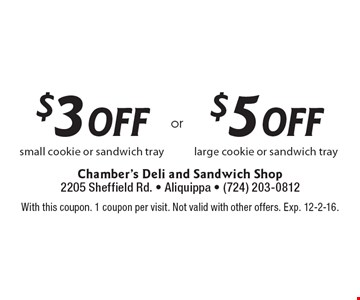 $5 off large cookie or sandwich tray OR $3 Off small cookie or sandwich tray. With this coupon. 1 coupon per visit. Not valid with other offers. Exp. 12-2-16.