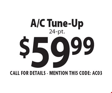 $59.99 A/C Tune-Up. 24-pt. Call For Details - mention this code: AC03