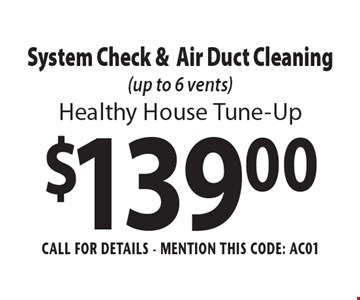 Healthy House Tune-Up: $139.00 System Check &Air Duct Cleaning (up to 6 vents). Call For Details - mention this code: AC01