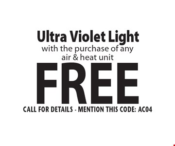 FREE Ultra Violet Light with the purchase of any air & heat unit. Call For Details - mention this code: AC04