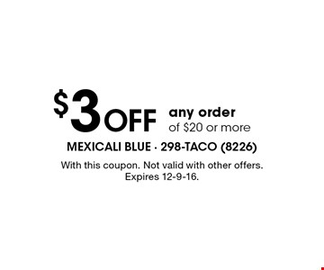 $3 off any order of $20 or more. With this coupon. Not valid with other offers. Expires 12-9-16.