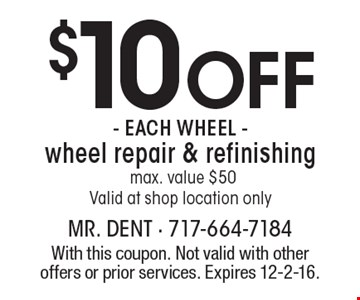 $10 Off - each wheel - wheel repair & refinishing. Max. value $50. Valid at shop location only. With this coupon. Not valid with other offers or prior services. Expires 12-2-16.
