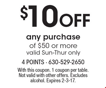 $10 Off any purchase of $50 or more. Valid Sun-Thur only. With this coupon. 1 coupon per table. Not valid with other offers. Excludes alcohol. Expires 2-3-17.