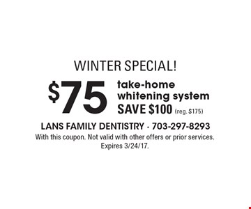WINTER SPECIAL! $75 take-home whitening system. Save $100 (reg. $175) With this coupon. Not valid with other offers or prior services. Expires 3/24/17.