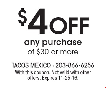 $4 OFF any purchase of $30 or more. With this coupon. Not valid with other offers. Expires 11-25-16.