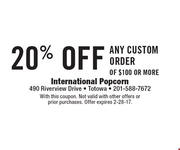 20% off any custom order of $100 or more. With this coupon. Not valid with other offers or prior purchases. Offer expires 2-28-17.