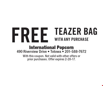 Free teazer Bag with any purchase. With this coupon. Not valid with other offers or prior purchases. Offer expires 2-28-17.