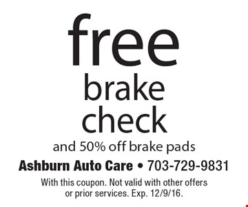 free brake check and 50% off brake pads. With this coupon. Not valid with other offers or prior services. Exp. 12/9/16.