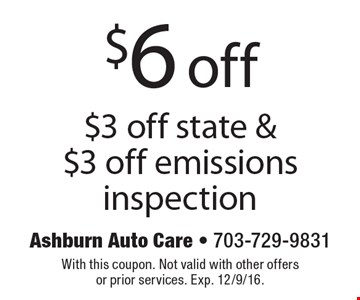 $6 off $3 off state & $3 off emissions inspection. With this coupon. Not valid with other offers or prior services. Exp. 12/9/16.