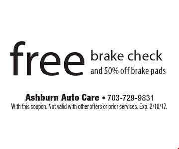 Free brake check and 50% off brake pads. With this coupon. Not valid with other offers or prior services. Exp. 2/10/17.