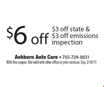 $6 off $3 off state & $3 off emissions inspection. With this coupon. Not valid with other offers or prior services. Exp. 2/10/17.