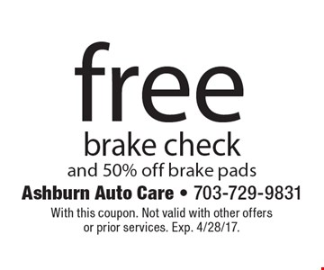 Free brake check and 50% off brake pads. With this coupon. Not valid with other offers or prior services. Exp. 4/28/17.