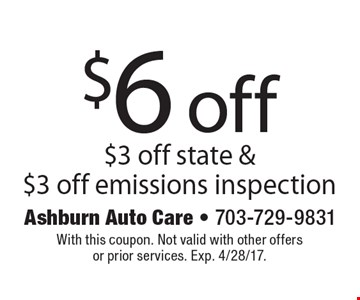 $6 off $3 off state & $3 off emissions inspection. With this coupon. Not valid with other offers or prior services. Exp. 4/28/17.