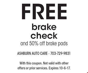Free brake check and 50% off brake pads. With this coupon. Not valid with other offers or prior services. Expires 10-6-17.