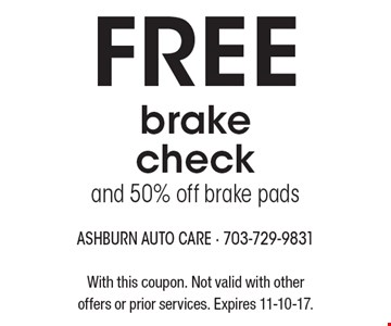 Free brake check and 50% off brake pads. With this coupon. Not valid with other offers or prior services. Expires 11-10-17.