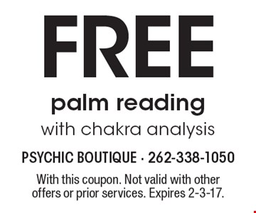 Free palm reading with chakra analysis. With this coupon. Not valid with other offers or prior services. Expires 2-3-17.