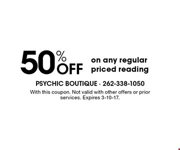 50% Off on any regular priced reading. With this coupon. Not valid with other offers or prior services. Expires 3-10-17.