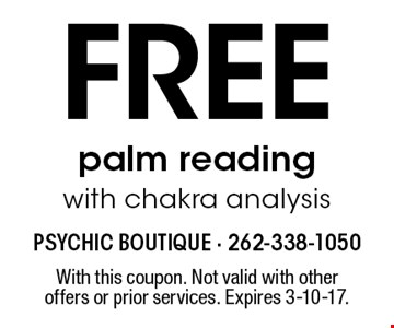 Free palm reading with chakra analysis. With this coupon. Not valid with other offers or prior services. Expires 3-10-17.