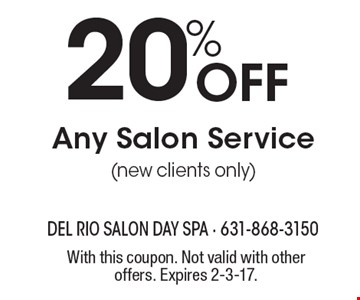 20% Off Any Salon Service (new clients only). With this coupon. Not valid with other offers. Expires 2-3-17.