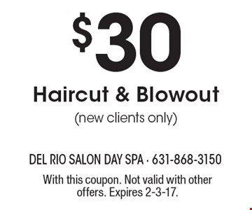 $30 Haircut & Blowout (new clients only). With this coupon. Not valid with other offers. Expires 2-3-17.