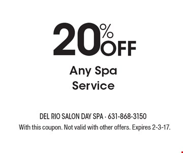 Off 20% Any Spa Service. With this coupon. Not valid with other offers. Expires 2-3-17.