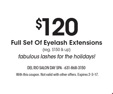$120 Full Set Of Eyelash Extensions (reg. $150 & up) fabulous lashes for the holidays!. With this coupon. Not valid with other offers. Expires 2-3-17.