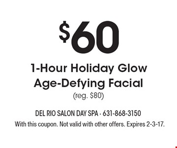 $60 1-Hour Holiday Glow Age-Defying Facial (reg. $80). With this coupon. Not valid with other offers. Expires 2-3-17.