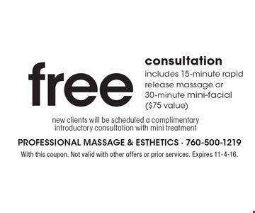 free consultation includes 15-minute rapid release massage or 30-minute mini-facial ($75 value). New clients will be scheduled a complimentary introductory consultation with mini treatment. With this coupon. Not valid with other offers or prior services. Expires 11-4-16.