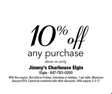 10% off any purchase dine-in only. With this coupon. Not valid on Fridays, Saturdays or holidays. 1 per table. Maximum discount $10. Cannot be combined with other discounts. Offer expires 2-3-17.