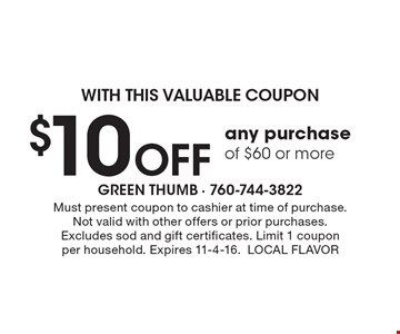 With this valuable coupon. $10 off any purchase of $60 or more. Must present coupon to cashier at time of purchase. Not valid with other offers or prior purchases. Excludes sod and gift certificates. Limit 1 coupon per household. Expires 11-4-16. LOCAL FLAVOR