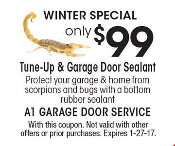 WINTER SPECIAL - Only $99 Tune-Up & Garage Door Sealant. Protect your garage & home from scorpions and bugs with a bottom rubber sealant. With this coupon. Not valid with other offers or prior purchases. Expires 1-27-17.